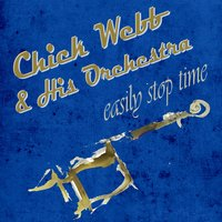 Easily Stop Time — Chick Webb & His Orchestra