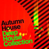 Autumn House: Deep House Collection — House Music, Deep House, Beach House Club, Beach House Club|Deep House|House Music