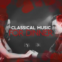 Classical Music for Dinner — Romantic Music Ensemble, French Dinner Music Collective, Easy Listening Music Club, French Dinner Music Collective|Easy Listening Music Club|Romantic Music Ensemble