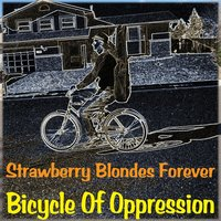 Bicycle of Oppression — Strawberry Blondes Forever