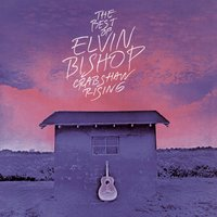 The Best Of Elvin Bishop: Crabshaw Rising — Elvin Bishop