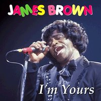 I'm Yours — James Brown