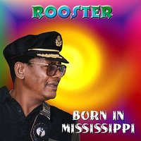 Born in Mississippi — Rooster