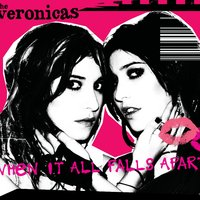 When It All Falls Apart — The Veronicas