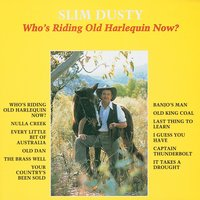 Who's Riding Old Harlequin Now? — Slim Dusty And The Travelling Country Band