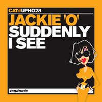 Suddenly I See — Jackie 'O'
