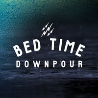 Bed Time Downpour — Raindrops Sleep