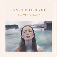 Tell Me I'm Pretty — Cage The Elephant