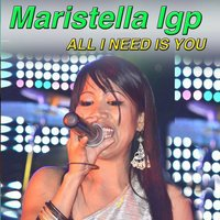 All I Need Is You — Maristella Igp