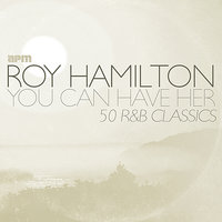 You Can Have Her - 50 R&B Classics — Roy Hamilton