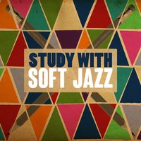 Study with Soft Jazz — Soft Jazz Music, Exam Study Soft Jazz Music Collective, Exam Study Soft Jazz Music Collective|Soft Jazz Music