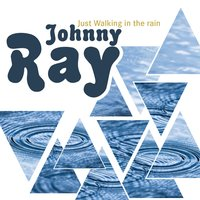 Just Walking in the Rain — Johnnie Ray