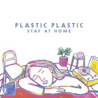 Stay At Home — Plastic Plastic