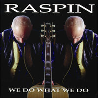 We Do What We Do — Raspin