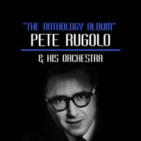 The Anthology Album — Pete Rugolo & His Orchestra