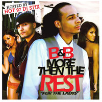 More Then the Rest (Hosted By Dj Stix) — B&B