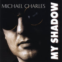 My Shadow — Michael Charles