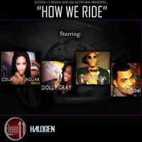 "How We Ride — Courtney ""Jaguar"" Cameron, Dolly ""Lady"" Gray, Dorrough,  Eskabel, Da Network"