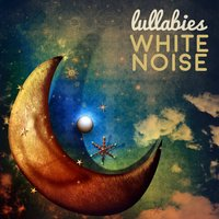Lullabies: White Noise — Soothing White Noise for Sleeping Babies