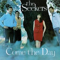 Come The Day — The Seekers