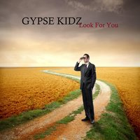 Look for You — Gypse Kidz