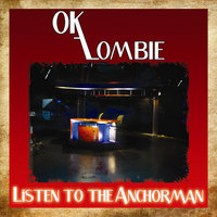 Listen to the Anchorman - Single — OK Zombie