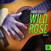 Wild Rose, Vol. 3 — Jimmy Reeves