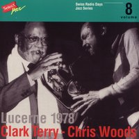 Clark Terry - Chris Woods, Lucerne 1978 / Swiss Radio Days, Jazz Series Vol.8 — Clark Terry, Chris Woods