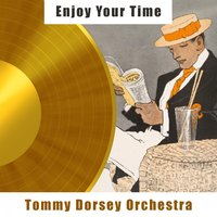 Enjoy Your Time — Tommy Dorsey Orchestra