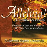 Alleluia! (Unrestrained Praise) — CBU Choir and Orchestra