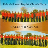 Balesa Baweme — Kabushi Union Baptist Church Choir