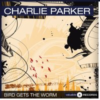 Bird Gets the Worm — Charlie Parker