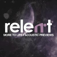 More to Life: Acoustic Preview — Relent