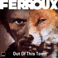 Out of This Town — Ferroux