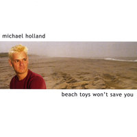 Beach Toys Won't Save You — Michael Holland