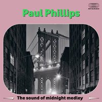 The Sound of Midnight Medley: Tenderly / Harlem Nocturne / Stardust / Only Have Eyes For You / Naked City / Fever / Theme From Route 66 / In The Still Of The Night / Cover The Waterfront / All Through The Night / There's A Small Hotel / Dancing In The Dar — Paul Phillips