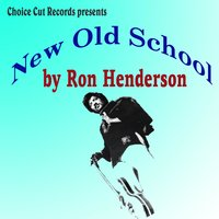 New Old School — Ron Henderson