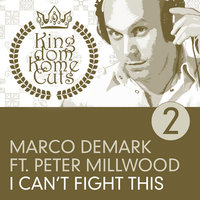 I Can't Fight This — Marco Demark, Peter Millwood