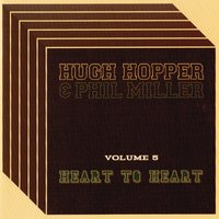 Heart to Heart, Vol. 5 — Phil Miller, Hugh Hopper, Hugh Hopper and Phil Miller