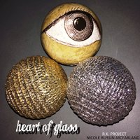 Heart of Glass — R.K. Project & Nicole Russin-McFarland