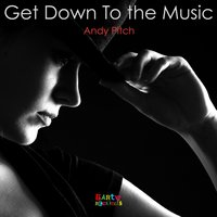 Get Down To The Music - Single — Andy Pitch