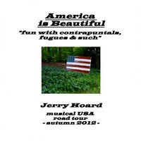 America Is Beautiful: Fun With Contrapuntals, Fugues & Such — Jerry Hoard