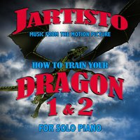 How to Train Your Dragon Pts 1 and 2: Music from the Motion Picture for for Solo Piano — Jartisto
