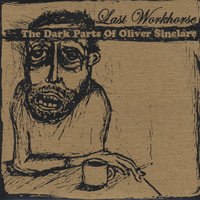 The Dark Parts Of Oliver Sinclare — Last Workhorse