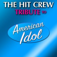 Tribute to American Idol — The Hit Crew