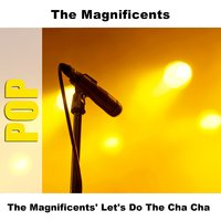 The Magnificents' Let's Do The Cha Cha — The Magnificents