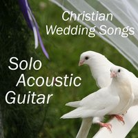 Solo Acoustic Guitar: Christian Wedding Songs — The O'Neill Brothers Group