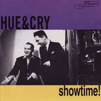 Showtime ! — Hue & Cry