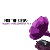 For the Birds: The Guyden Records Compilation, Vol. 4 — сборник