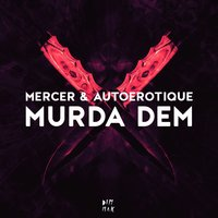 Murda Dem — Autoerotique, Mercer, Mercer & Autoerotique